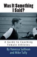 Was It Something I Said  a Guide to Coaching Female Athletes PDF