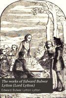 The Works of Edward Bulwer Lytton  Lord Lytton  PDF