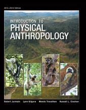 Introduction to Physical Anthropology, 2013-2014 Edition: Edition 14
