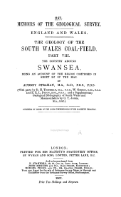 The Geology of the South Wales Coal-field ...: The country around Swansea (Sheet 247 of the map), by Aubrey Strahan, with parts by R. H. Tiddeman, Walcot Gibson and E. E. L. Dixon, and a Supplementary geological bibliography of South Wales and Monmouthshire, by O. T. Jones. 1907