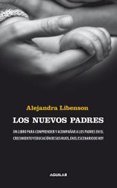 Los nuevos padres: Un libro para comprender y acompañar a los padres en el crecimiento y educación