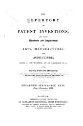 The Repertory of Patent Inventions, and Other Discoveries and Improvements in Arts, Manufactures, and Agriculture: Being a Continuation, on an Enlarged Plan, of the Repertory of Arts and Manufactures ..., Volume 24