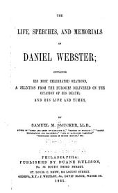 The Life, Speeches, and Memorials of Daniel Webster: Containing His Most Celebrated Orations, a Selection from the Eulogies Delivered on the Occasion of His Death; and His Life and Times,
