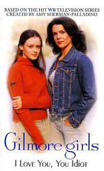 Gilmore Girls  I Love You  You Idiot PDF