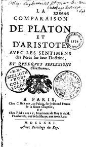 La Comparaison de Platon et d'Aristote, avec les sentimens des Pères sur leur doctrine, et quelques réflexions chrétiennes
