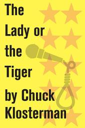 The Lady or the Tiger: An Essay from Sex, Drugs, and Cocoa Puffs