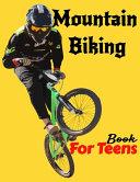 Mountain Biking Book For Teens