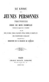 Le livre des jeunes personnes vertueuses, choix de bons exemples. Extraits des rapports lus à l'Académie par MM. Dupin, de Cessac, etc