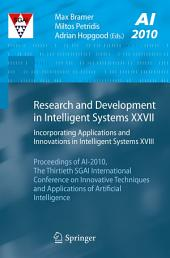 Research and Development in Intelligent Systems XXVII: Incorporating Applications and Innovations in Intelligent Systems XVIII Proceedings of AI-2010, The Thirtieth SGAI International Conference on Innovative Techniques and Applications of Artificial Intelligence
