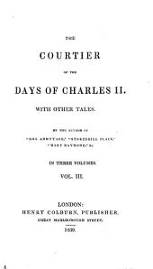 The Courtier of the Days of Charles II: With Other Tales, Volume 3