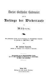 Doctor Balthasar Hubmaier und die Anfänge der Wiedertaufe in Mähren