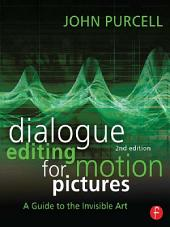 Dialogue Editing for Motion Pictures: A Guide to the Invisible Art, Edition 2