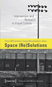 Space (Re)Solutions: Intervention and Research in Visual Culture
