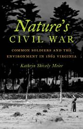 Nature's Civil War: Common Soldiers and the Environment in 1862 Virginia