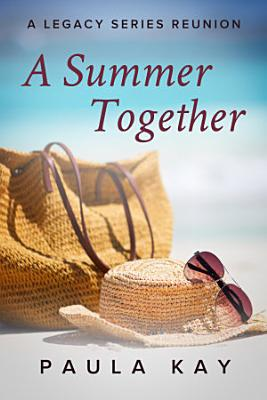 A Summer Together  A Legacy Series Reunion  Book 3