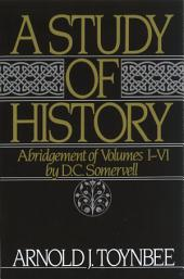 A Study of History: Abridgement of, Volumes 1-6