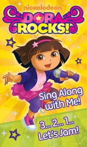 Dora Rocks! Two stories in One….Sing Along With Me and 3… 2…1… Let's Jam (Dora the Explorer)