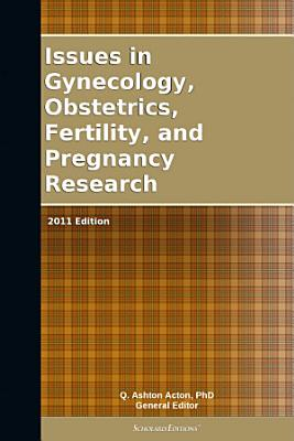 Issues in Gynecology  Obstetrics  Fertility  and Pregnancy Research  2011 Edition PDF