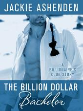 The Billion Dollar Bachelor: A Billionaire's Club Story