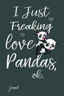 I Just Freaking Love Pandas Ok Journal