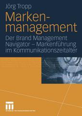 Markenmanagement: Der Brand Management Navigator — Markenführung im Kommunikationszeitalter