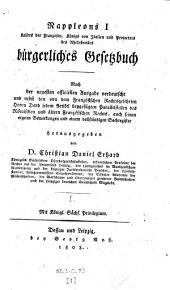 Napoleons I Kaisers der Franzosen ... bürgerliches Gesetzbuch: Nach der neuesten officiellen Ausgabe verdeutscht ... herausgegeben von D. Christian Daniel Erhard, Band 1