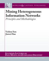 Mining Heterogeneous Information Networks: Principles and Methodologies