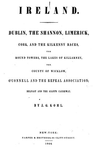 Ireland  Dublin  the Shannon  Limerick  Cork  and the Kilkenny Races     O Connell and the Repeal Association  etc