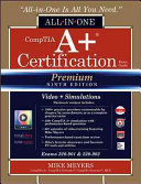 CompTIA A  Certification All in One Exam Guide  Premium Ninth Edition  Exams 220 901   220 902  with Online Performance Based Simulations and Video Training PDF
