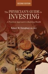 The Physician's Guide to Investing: A Practical Approach to Building Wealth, Edition 2