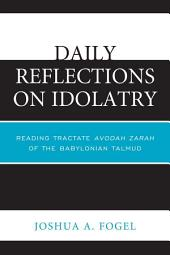Daily Reflections on Idolatry: Reading Tractate Avodah Zarah of the Babylonian Talmud