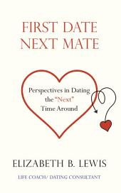 "First Date Next Mate: Perspectives in Dating the ""Next"" Time Around"