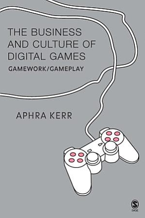 The Business and Culture of Digital Games PDF