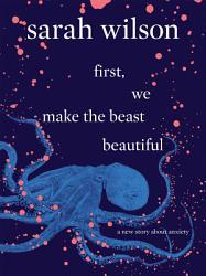 First We Make The Beast Beautiful Book PDF