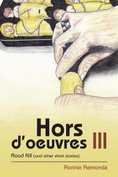 Hors d'oeuvres III: Road Kill (and other short stories)