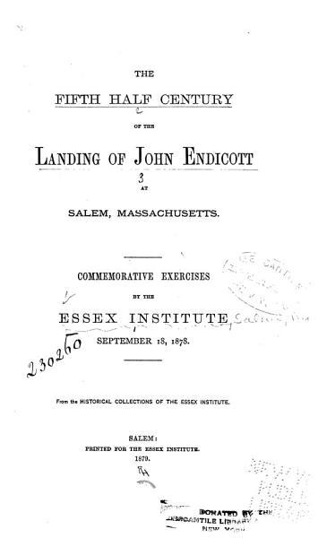 The Fifth Half Century of the Landing of John Endicott at Salem  Massachusetts PDF