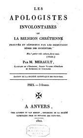 Les apologistes involontaires ou La religion chrétienne prouvée et défendue par les objections mêmes des incrédules
