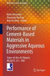 Performance of Cement-Based Materials in Aggressive Aqueous Environments: State-of-the-Art Report, RILEM TC 211 - PAE