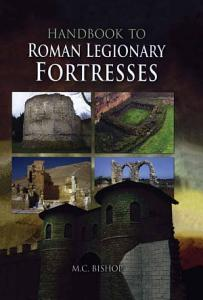 Handbook to Roman Legionary Fortresses PDF