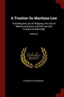A Treatise on Maritime Law  Including the Law of Shipping  The Law of Marine Insurance  And the Law and Practice of Admiralty  PDF