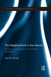 The Neighborhood in the Internet: Design Research Projects in Community Informatics