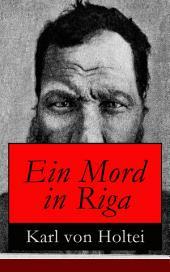 Ein Mord in Riga (Vollständige Ausgabe): Historischer Kriminalroman