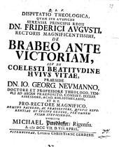 Disp. theol. ... de brabeo ante victoriam, seu de coelesti beatitudine huius vitae