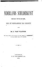 Nederlands Schilderkunst van de 14e tot de 18e eeuw, voor het nederlandsche Volk geschetst door Johannes van Vloten