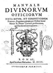 Manuale diuinorum officiorum iuxta ritum, et consuetudinem fratrum, regulam primitiuam ordinis beatae Mariae de Monte Carmeli profitentium, qui excalceati nuncupantur
