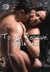 To My Rescue : Erotica Sex: (Adults Only Erotica)