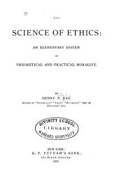The Science of Ethics: An Elementary System of Theoretical and Practical Morality