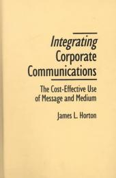 Integrating Corporate Communications: The Cost-effective Use of Message and Medium