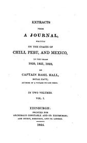 Extracts from a Journal: Written on the Coasts of Chili, Peru, and Mexico, in the Years 1820, 1821, 1822, Volume 1