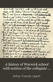 A history of Warwick school with notices of the collegiate church, gilds, and borough of Warwick